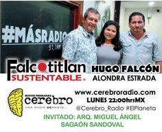 Hoy a partir de las 22:00hrsMX Falcotitlan SUSTENTABLE INVITADO: ARQ. MIGUEL ÁNGEL SAGAÓN SANDOVAL Director de la Facultad de Ingenierías y Arquitectura de la Universidad Americana de Acapulco.  TEMA: ARQUITECTURA Y MOVILIDAD SUSTENTABLE A través de www.cerebroradio.com