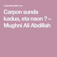 Carpon sunda kadua, eta naon ? – Mughni Ali Abdillah