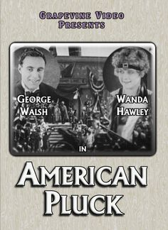 AMERICAN PLUCK (1925) George Walsh and Wanda Hawley star in this action drama about an Texan smitten with a foreign Princess. http://www.grapevinevideo.com/american-pluck.html