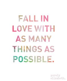 Fall In Love With As Many Things As Possible.  #inspiration #lovelife #livepurely