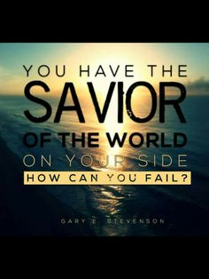 """""""You have the Savior of the world on your side. How can you fail?"""" Bishop Gary E. The Church of Jesus Christ of Latter-Day Saints. Mormon Quotes, Lds Quotes, Uplifting Quotes, Great Quotes, Quotes To Live By, Lds Memes, Gospel Quotes, Mormon Messages, 2015 Quotes"""