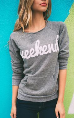 WEEKEND! Rock this sweatshirt all weekend long to tap into your freed spirit!