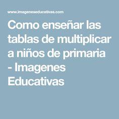 Como enseñar las tablas de multiplicar a niños de primaria - Imagenes Educativas Math Humor, Teaching Math, Maths, Teacher Gifts, Activities For Kids, Language, Good Things, Education, Empanadas