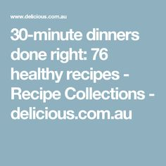 30-minute dinners done right: 76 healthy recipes - Recipe Collections - delicious.com.au