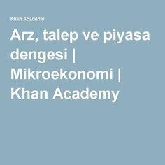 Arz, talep ve piyasa dengesi | Mikroekonomi | Khan Academy