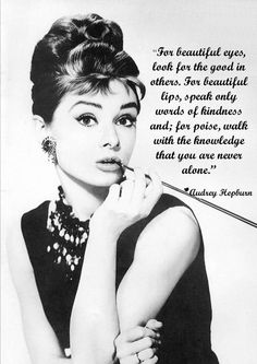 For beautiful eyes look for the good in others ~ Audrey Hepburn ~ Single love