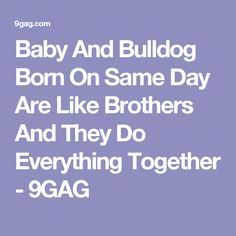 Baby And Bulldog Born On Same Day Are Like Brothers And They Do Everything Together - 9GAG