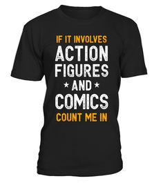 If It Involves Action Figures and Comics Count Me In Tee
