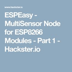 ESPEasy - MultiSensor Node for ESP8266 Modules - Part 1 - Hackster.io