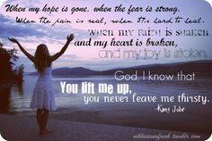 He lifts me up...Kari Jobe