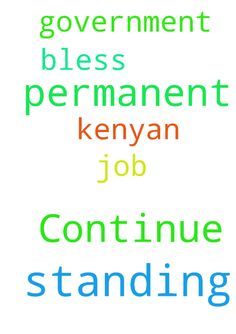 Continue standing with me in prayers for a permanent - Continue standing with me in prayers for a permanent job in the Kenyan government. God bless you Posted at: https://prayerrequest.com/t/TDy #pray #prayer #request #prayerrequest