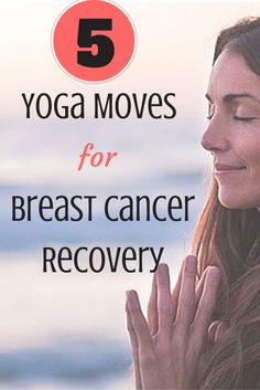 Yoga Moves That Help With Breast Cancer Recovery....