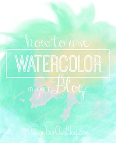 How to Use the Watercolor Design Trend in Your Blog's Design. From DesignYourOwnBlog.com.