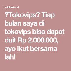 【Tokovips】 Tiap bulan saya di tokovips bisa dapat duit Rp 2.000.000, ayo ikut bersama lah!