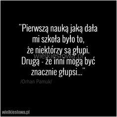 Pierwszą nauką jaką dała mi szkoła było to... #Pamuk-Orhan,  #Głupota-i-naiwność, #Szkoła-i-edukacja Life Is Beautiful, Cards Against Humanity, Lol, Words, Memes, Funny, Quotes, Phone, Anime