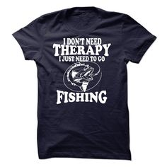 I DONT NEED THERAPY, I JUST NEED TO GO FISHING T Shirt, Hoodie, Sweatshirt
