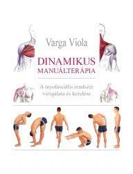 Varga Viola DINAMIKUS MANUÁLTERÁPIA A MYOFASCIÁLIS RENDSZER VIZSGÁLATA ÉS KEZELÉSE című könyv - Thera-Team - Társ a mozgásban