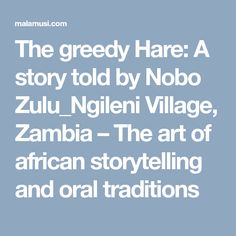 The greedy Hare: A story told by Nobo Zulu_Ngileni Village, Zambia – The art of african storytelling and oral traditions River Bank, Zulu, Long Time Ago, Hare, Storytelling, How To Remove, African, Traditional, Zulu Language