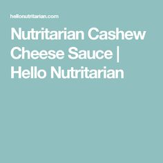 Nutritarian Cashew Cheese Sauce | Hello Nutritarian