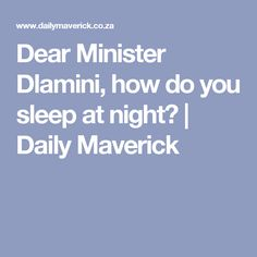 Dear Minister Dlamini, how do you sleep at night? | Daily Maverick
