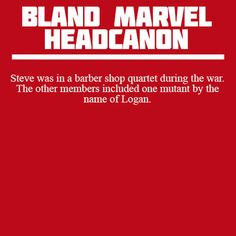 Bland Marvel Headcanons. I'm gonna say no. This would be entertaining, and I ADORE the idea that they met, but I'd like to think that he asked Logan to join the Howling Commandos but got turned down by our favorite grouchy mutant. ;)