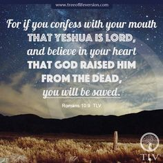 """For if you confess with your mouth that Yeshua is Lord, and believe in your heart that God raised Him..."" Romans 10:9, TLV #tlvbible"