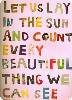But for now we are young. Let us lay in the sun, and count every beautiful think we can see --- Neutral Milk Hotel Happy Quotes, Great Quotes, Quotes To Live By, Me Quotes, Inspirational Quotes, Famous Quotes, Pool Quotes, The Words, Cool Words