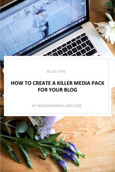 HOW TO CREATE A KILLER MEDIA PACK FOR YOUR BLOG | BLOG TIPS | MEDIAMARMALADE