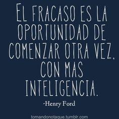 El fracaso es la oportunidad de comenzar otra vez, con más inteligencia. -Henry Ford frases, citas y pensamientos.