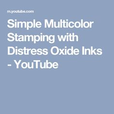 Simple Multicolor Stamping with Distress Oxide Inks - YouTube