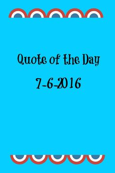 Quote of the day July 6, 2016