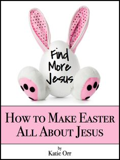 How to Make Easter All About Jesus