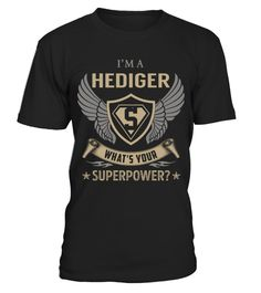 """# HEDIGER - Superpower Name Shirts .    I'm a HEDIGER What's Your Superpower Name ShirtsSpecial Offer, not available anywhere else!Available in a variety of styles and colorsBuy yours now before it is too late! Secured payment via Visa / Mastercard / Amex / PayPal / iDeal How to place an order  Choose the model from the drop-down menu Click on """"Buy it now"""" Choose the size and the quantity Add your delivery address and bank details And that's it!"""