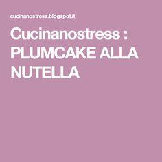 Cucinanostress : PLUMCAKE ALLA NUTELLA