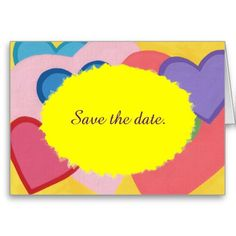 Colorful Hearts Layered Save the date Cards. These cards are great for any time of the year, and especially during Valentine's. They are easy to personalize.