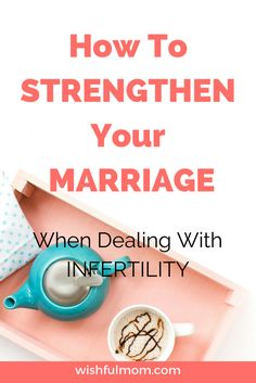 Do not let the stress of infertility ruin your marriage. Check out the ways on how to strengthen your marriage during this struggle...