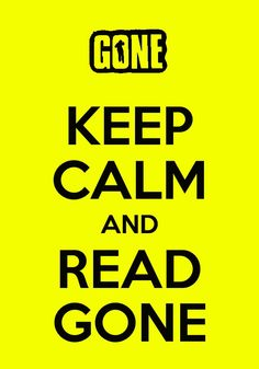 You can't keep calm and read Gone at the same time. That's like breaking physics.