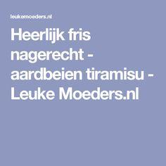 Heerlijk fris nagerecht - aardbeien tiramisu - Leuke Moeders.nl