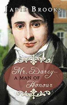 Mr. Darcy - A Man of Honour by Jadie Brooks