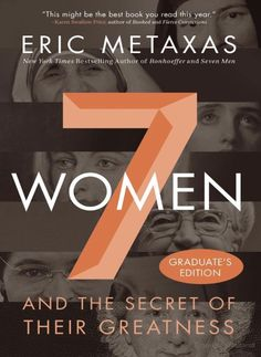 """7 Women and the Secret of Their Greatness"" by Eric Metaxas"