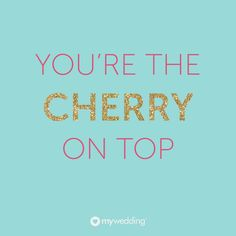 You're the cherry on top. #mywedding #dailywedtips