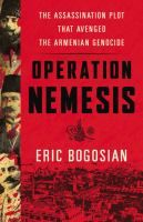 Operation Nemesis : the assassination plot that avenged the Armenian genocide by Eric Bogosian. A masterful account of the conspiracy of assassins that hunted down the perpetrators of a genocide In 1921, a small group of self-appointed patriots set out to avenge the deaths of almost one million victims of the Armenian Genocide. They named their operation Nemesis after the Greek goddess of retribution. Over several years, the men tracked down and assassinated former Turkish leaders. The story…