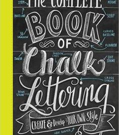The Complete Book Of Chalk Lettering: Create And Develop Your Own Style PDF