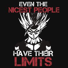 """Even the nicest people have their limits."" - Super Saiyan 2 Gohan - Dragon Ball Z"