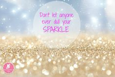 Dont-let-anyone-ever-dull-your-sparkle.jpg (667×445)