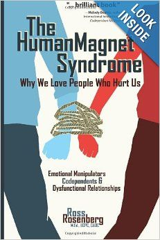 The Human Magnet Syndrome: Why We Love People Who Hurt Us: Ross Rosenberg: 9781936128310: Amazon.com