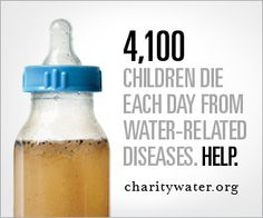 Charity Water: -To have safe, clean drinking water available all around the world.