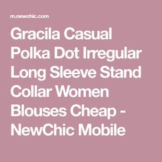 Gracila Casual Polka Dot Irregular Long Sleeve Stand Collar Women Blouses Cheap - NewChic Mobile