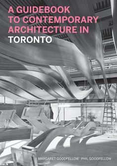 The Paperback of the A Guidebook to Contemporary Architecture in Toronto by Margaret Goodfellow, Phil Goodfellow Toronto Architecture, Contemporary Architecture, Royal Ontario Museum, University Of Toronto, City Buildings, Guide Book, Tour Guide, Reading Online, Books Online