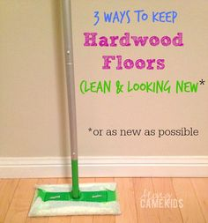 3 Ways to Keep Hardwood Floors Clean